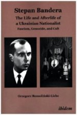 Stephan Bandera: The Life and Afterlife of a Ukrainian Nationalist