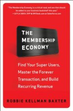 Membership Economy: Find Your Super Users, Master the Foreve