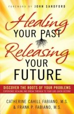 Healing Your Past, Releasing Your Future