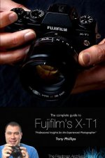 Complete Guide to Fujifilm's X-T1 Camera (B&W Edition)