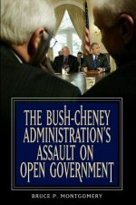 Bush-Cheney Administration's Assault on Open Government