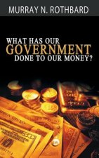 What Has Government Done to Our Money?