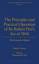Principles and Practical Operation of Sir Robert Peel's Act of 1844; the Economists Refuted
