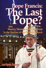 Pope Francis: The Last Pope?