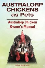 Australorp Chickens as Pets. Australorp Chicken Owner's Manual.