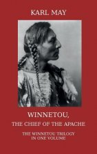 Winnetou, the Chief of the Apache. Modern Unabridged English Translation of the Full Winnetou Trilogy