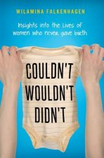 Couldn't, Wouldn't, Didn't : insights into the lives of women who never gave birth