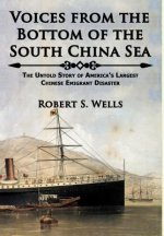 Voices from the Bottom of the South China Sea - The Untold Story of America's Largest Chinese Emigrant Disaster