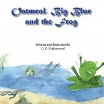 Oatmeal, Big Blue, and the Frog