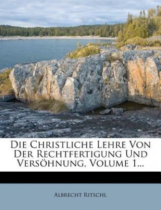 Die Christliche Lehre Von Der Rechtfertigung Und Versöhnung, Volume 1
