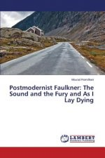 Postmodernist Faulkner: The Sound and the Fury and As I Lay Dying