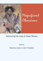 Magnificent Obsessions: Honouring the Lives of Hazel Rowley