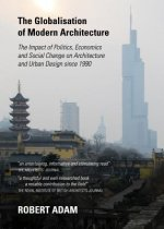Globalisation of Modern Architecture: the Impact of Politics, Economics and Social Change on Architecture and Urban Design Since 1990