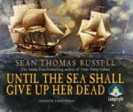 UNTIL THE SEA SHALL GIVE HER UP DEAD