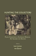 Hunting the Collectors: Pacific Collections in Australian Museums, Art Galleries and Archives