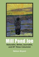 Mill Pond Joe: Naturalist, Writer, Journalist, and NY Times Columnist