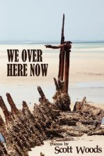 We Over Here Now: Poems by Scott Woods
