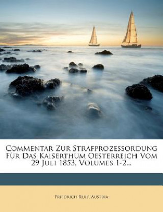 Commentar Zur Strafprozessordung Für Das Kaiserthum Oesterreich Vom 29 Juli 1853, Volumes 1-2