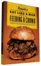 Eat Like a Man Guide to Feeding a Crowd