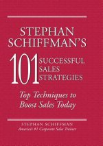 Stephan Schiffman's 101 Most Successful Sales Strategies