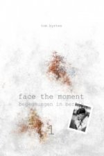 Face the moment