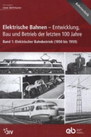 Elektrische Bahnen - Entwicklung, Bau und Betrieb der letzten 100 Jahre. Bd.1