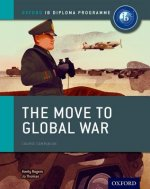 Move to Global War: IB History Course Book: Oxford IB Diplom