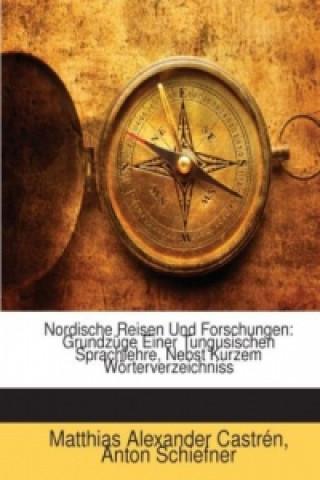 Nordische Reisen Und Forschungen: Grundzüge Einer Tungusischen Sprachlehre, Nebst Kurzem Wörterverzeichniss