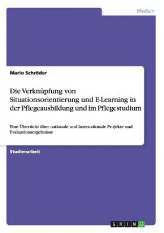 Verkn pfung Von Situationsorientierung Und E-Learning in Der Pflegeausbildung Und Im Pflegestudium