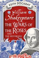 William Shakespeare, the Wars of the Roses and the Historian