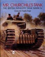 Mr. Churchill's Tank: The British Infantry Tank Mark IV