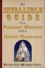 An  Infallible   Guide  to a  Pleasant Wedding  and a Happy Marriage