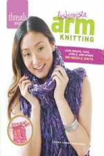 Threads Selects: Fashionista Arm Knitting: Luxe wraps, tops, cowls, and other no-needle knits