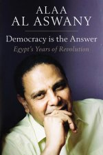 Democracy is the Answer - Egypt's Years of Revolution