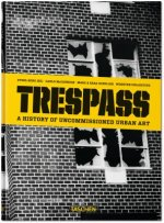 Trespass. A History of Uncommissioned Urban Art