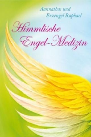 Himmlische Engel-Medizin - Aannathas und Erzengel Raphael