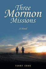 Three Mormon Missions: A Novel