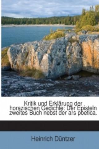 Kritik und Erklärung der horazischen Gedichte: Der Episteln zweites Buch nebst der ars poetica.