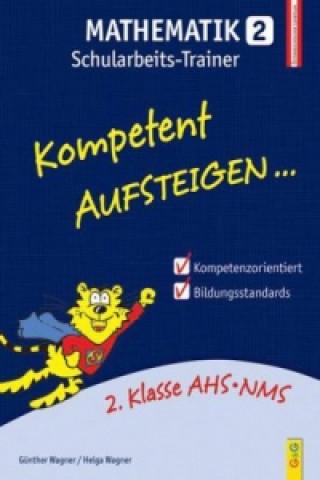 Kompetent Aufsteigen Mathematik, Schularbeits-Trainer. Tl.2