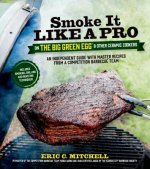 Smoke it Like a Pro on the Big Green Egg and Other Ceramic C