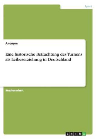 Eine historische Betrachtung des Turnens als Leibeserziehung in Deutschland
