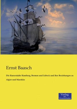 Hansestadte Hamburg, Bremen und Lubeck und ihre Beziehungen zu Algier und Marokko