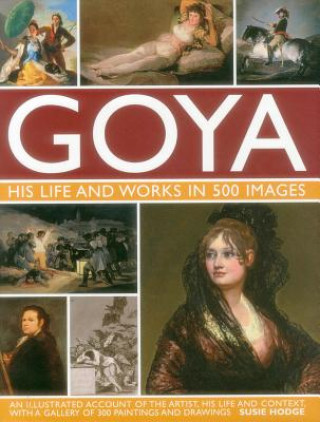Goya: His Life & Works in 500 Images