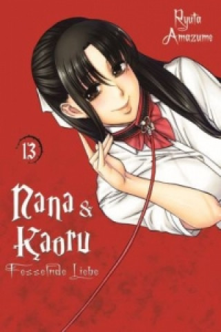 Nana & Kaoru - Fesselnde Liebe. Bd.13