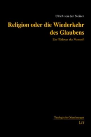 Religion oder die Wiederkehr des Glaubens