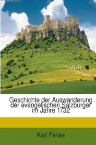 Geschichte Der Auswanderung Der Evangelischen Salzburger Im Jahre 1732: Beitrag Zur Kirchengeschichte Nach Den Quellen