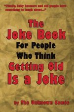 Joke Book for People Who Think Getting Old Is a Joke