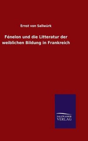 Fenelon Und Die Litteratur Der Weiblichen Bildung in Frankreich