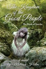 Kingdom of the Good People (the Book of Sorcha 2)