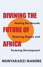 Divining the Future of Africa. Healing the Wounds, Restoring Dignity and Fostering Development